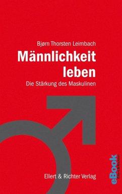 Männlichkeit leben (eBook, ePUB) - Leimbach, Björn Thorsten