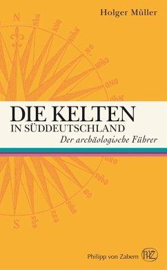 Die Kelten in Süddeutschland (eBook, PDF) - Müller, Holger