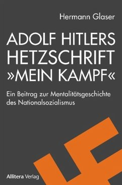 Adolf Hitlers Hetzschrift »Mein Kampf« - Glaser, Hermann