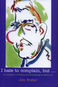 I Hate to Complain, But... (eBook, ePUB) - Foster, Jim