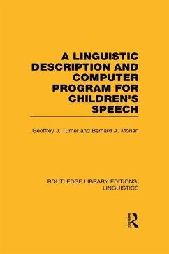A Linguistic Description and Computer Program for Children's Speech (RLE Linguistics C) (eBook, PDF) - Turner, Geoffrey J.; Mohan, Bernard A.