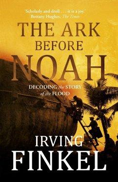 The Ark Before Noah: Decoding the Story of the Flood (eBook, ePUB) - Finkel, Irving