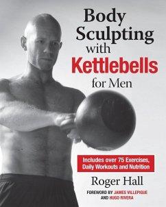 Body Sculpting with Kettlebells for Men (eBook, ePUB) - Hall, Roger