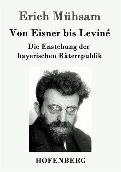 Von Eisner bis Leviné - Mühsam, Erich