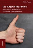Des Bürgers neue Stimme: Möglichkeiten der politischen Partizipation in Social Networks. (eBook, PDF)