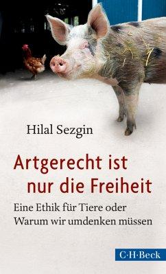 Artgerecht ist nur die Freiheit (eBook, ePUB) - Sezgin, Hilal