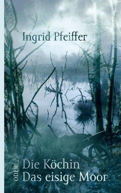 Die Köchin oder Das eisige Moor - Pfeiffer, Ingrid
