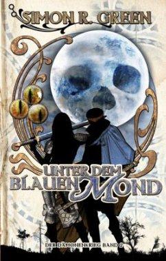 Unter dem Blauen Mond / Der Dämonenkrieg Bd.2 - Green, Simon R.
