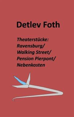 Theaterstücke: Ravensburg / Walking Street / Pension Pierpont / Nebenkosten - Foth, Detlev