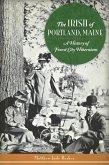 Irish of Portland, Maine: A History of Forest City Hibernians (eBook, ePUB)
