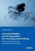 Innovationsfähigkeit und die Organisation der Forschung und Entwicklung. Qualitative Fallstudien der pharmazeutischen Industrie