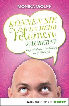 Können Sie da mehr Volumen zaubern? (eBook, ePUB) - Wolff, Monika