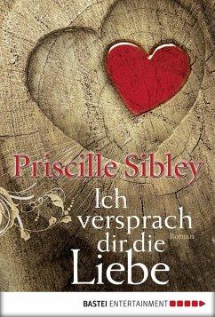 Ich versprach dir die Liebe (eBook, ePUB) - Sibley, Priscille