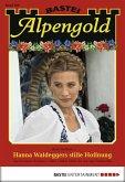 Hanna Waldeggers stille Hoffnung / Alpengold Bd.160 (eBook, ePUB)