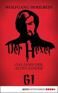 Das Dorf der alten Kinder / Der Hexer Bd.61 (eBook, ePUB) - Hohlbein, Wolfgang