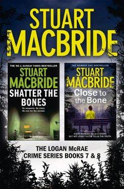 Logan McRae Crime Series Books 7 and 8: Shatter the Bones, Close to the Bone (Logan McRae) (eBook, ePUB) - MacBride, Stuart