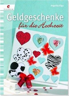 Geldgeschenke für die Hochzeit (Mängelexemplar) - Kipp, Angelika