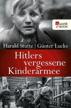 Hitlers vergessene Kinderarmee (eBook, ePUB) - Stutte, Harald; Lucks, Günter