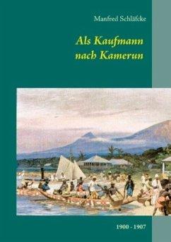 Als Kaufmann nach Kamerun - Viktoria (Limbe) und Kribi - Schläfcke, Manfred