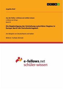 Die Begünstigung der Entstehung autoritärer Regime in Europa durch die Zwischenkriegszeit (eBook, PDF)