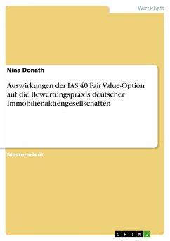 Auswirkungen der IAS 40 Fair Value-Option auf die Bewertungspraxis deutscher Immobilienaktiengesellschaften (eBook, PDF)