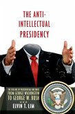The Anti-Intellectual Presidency: The Decline of Presidential Rhetoric from George Washington to George W. Bush