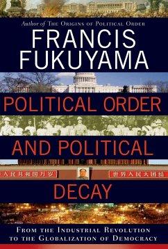 Political Order and Political Decay - Fukuyama, Francis