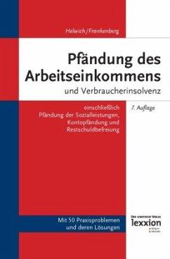 Pfändung des Arbeitseinkommens und Verbraucherinsolvenz - Helwich, Günther; Frankenberg, Nina