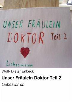 Unser Fräulein Doktor Teil 2 (eBook, ePUB) - Erlbeck, Wolf Dieter