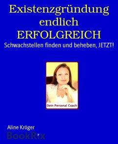 Existenzgründung endlich ERFOLGREICH (eBook, ePUB)