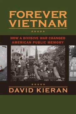 Forever Vietnam: How a Divisive War Changed American Public Memory - Kieran, David