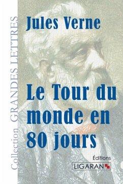 Le Tour du monde en quatre-vingts jours (grands caractères) - Verne, Jules