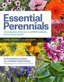 Essential Perennials: The Complete Reference to 2700 Perennials for the Home Garden
