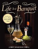Life Is a Banquet: A Food Lover's Treasury of Recipes, History, Tradition, and Feasts