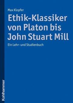 Ethik-Klassiker von Platon bis John Stuart Mill (eBook, PDF) - Klopfer, Max