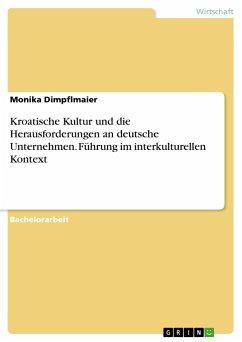 Kroatische Kultur und die Herausforderungen an deutsche Unternehmen. Führung im interkulturellen Kontext