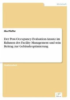 Der Post-Occupancy-Evaluation-Ansatz im Rahmen des Facility Management und sein Beitrag zur Gebäudeoptimierung