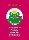 Der nächste Frosch muss ein Prinz sein (eBook, ePUB)