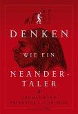Denken wie ein Neandertaler (eBook, PDF)