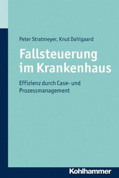 Fallsteuerung im Krankenhaus (eBook, ePUB) - Stratmeyer, Peter; Dahlgaard, Knut