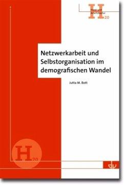 Netzwerkarbeit und Selbstorganisation im demografischen Wandel - Bott, Jutta M.