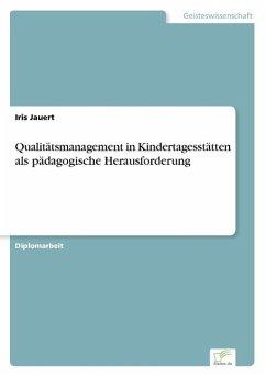 Qualitätsmanagement in Kindertagesstätten als pädagogische Herausforderung