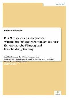 Das Management strategischer Wahrnehmung: Wahrnehmungen als Basis für strategische Planung und Entscheidungsfindung