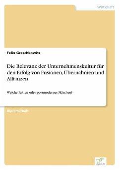 Die Relevanz der Unternehmenskultur für den Erfolg von Fusionen, Übernahmen und Allianzen - Greschkowitz, Felix
