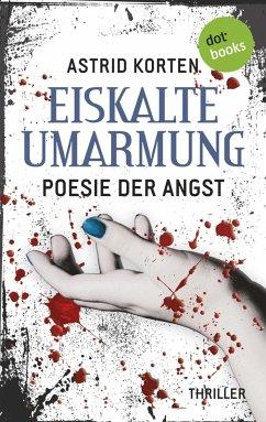 EISKALTE UMARMUNG: Poesie der Angst (eBook, ePUB) - Korten, Astrid