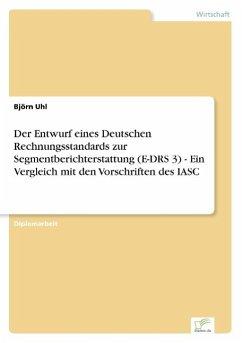 Der Entwurf eines Deutschen Rechnungsstandards zur Segmentberichterstattung (E-DRS 3) - Ein Vergleich mit den Vorschriften des IASC