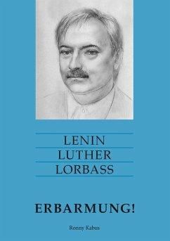 Lenin Luther Lorbass - Erbarmung! - Kabus, Ronny