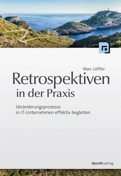 Retrospektiven in der Praxis (eBook, PDF) - Löffler, Marc