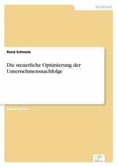 Die steuerliche Optimierung der Unternehmensnachfolge - Schmalz, René