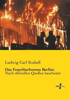 Das Feuerlöschwesen Berlins - Scabell, Ludwig Carl